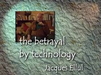 Betrayal of Technology: A Portrait of Jacques Ellul