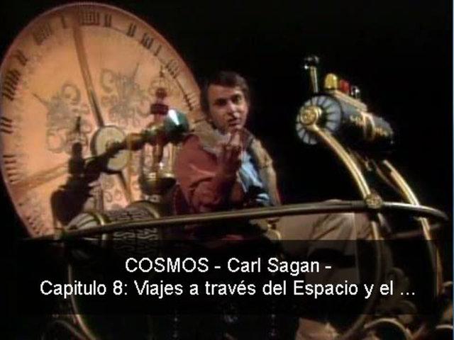 COSMOS - Carl Sagan - 08 Viajes a través del Espacio y el Tiempo