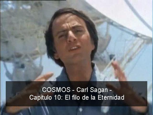 COSMOS - Carl Sagan - 10 El Filo de la Eternidad
