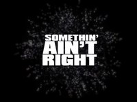Somethin' Ain't Right An Online Video by Stefan Brandow and Bruce Bales  Starring: Stefan Brandow Bruce Bales Jason Snow Vinnie Fox Matt Plasencia Shane Conn