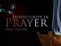 Importunity in Prayer Series Part 1 of 2 - Paul Washer